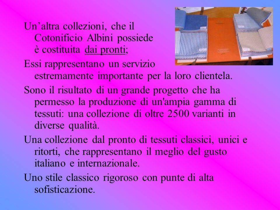 Un'altra collezioni, che il Cotonificio Albini possiede è costituita dai pronti;