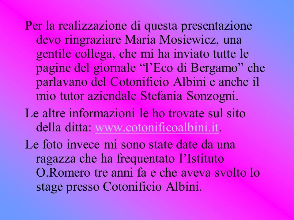 Per la realizzazione di questa presentazione devo ringraziare Maria Mosiewicz, una gentile collega, che mi ha inviato tutte le pagine del giornale l'Eco di Bergamo che parlavano del Cotonificio Albini e anche il mio tutor aziendale Stefania Sonzogni.