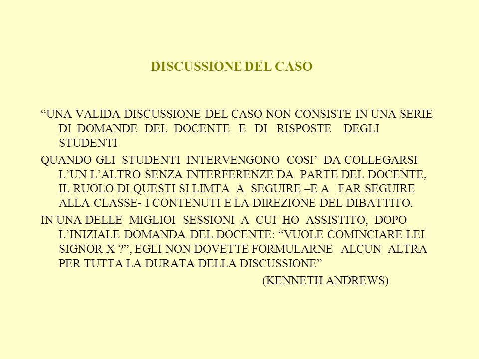 DISCUSSIONE DEL CASO UNA VALIDA DISCUSSIONE DEL CASO NON CONSISTE IN UNA SERIE DI DOMANDE DEL DOCENTE E DI RISPOSTE DEGLI STUDENTI.