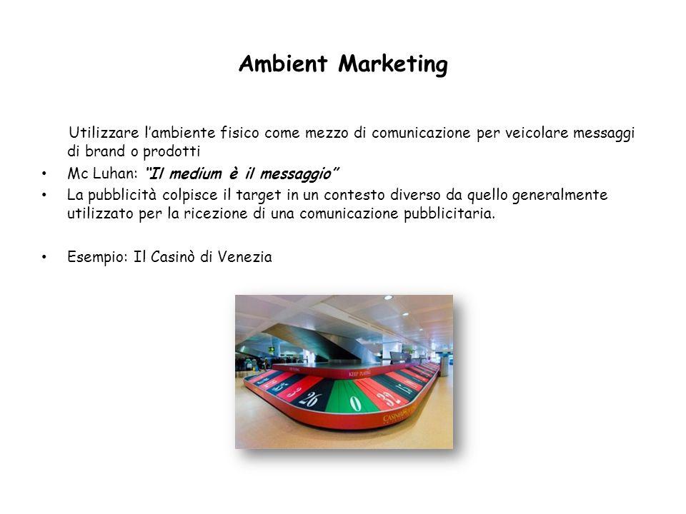Ambient Marketing Utilizzare l'ambiente fisico come mezzo di comunicazione per veicolare messaggi di brand o prodotti.