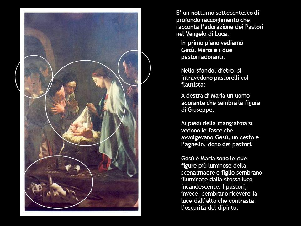 E' un notturno settecentesco di profondo raccoglimento che racconta l'adorazione dei Pastori nel Vangelo di Luca.