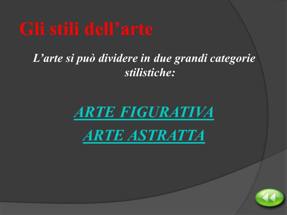 L'arte si può dividere in due grandi categorie stilistiche: