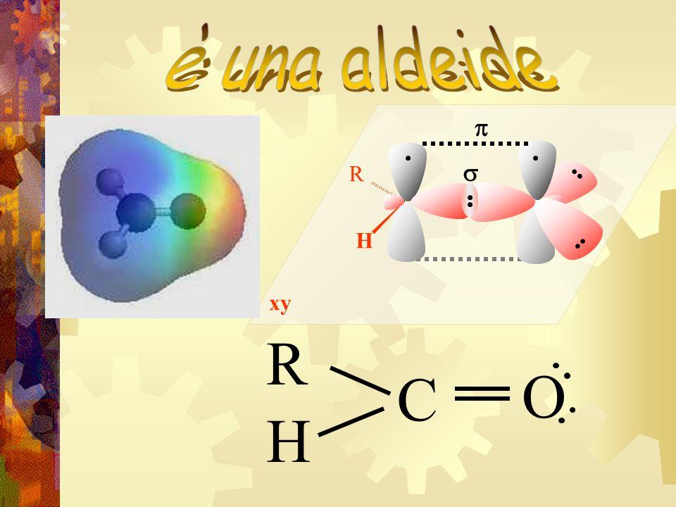 è una aldeide H R s p xy R C O H
