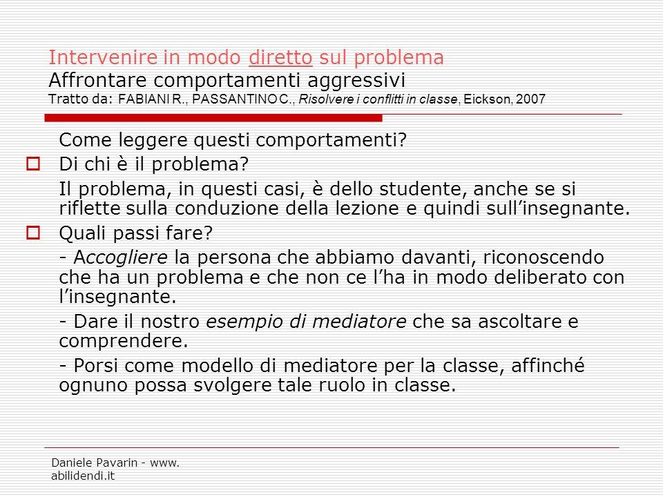Intervenire in modo diretto sul problema Affrontare comportamenti aggressivi Tratto da: FABIANI R., PASSANTINO C., Risolvere i conflitti in classe, Eickson, 2007