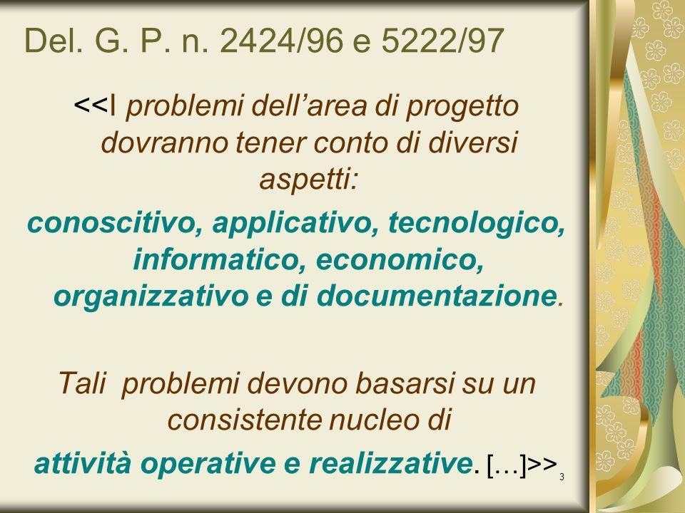 Del. G. P. n. 2424/96 e 5222/97 <<I problemi dell'area di progetto dovranno tener conto di diversi aspetti: