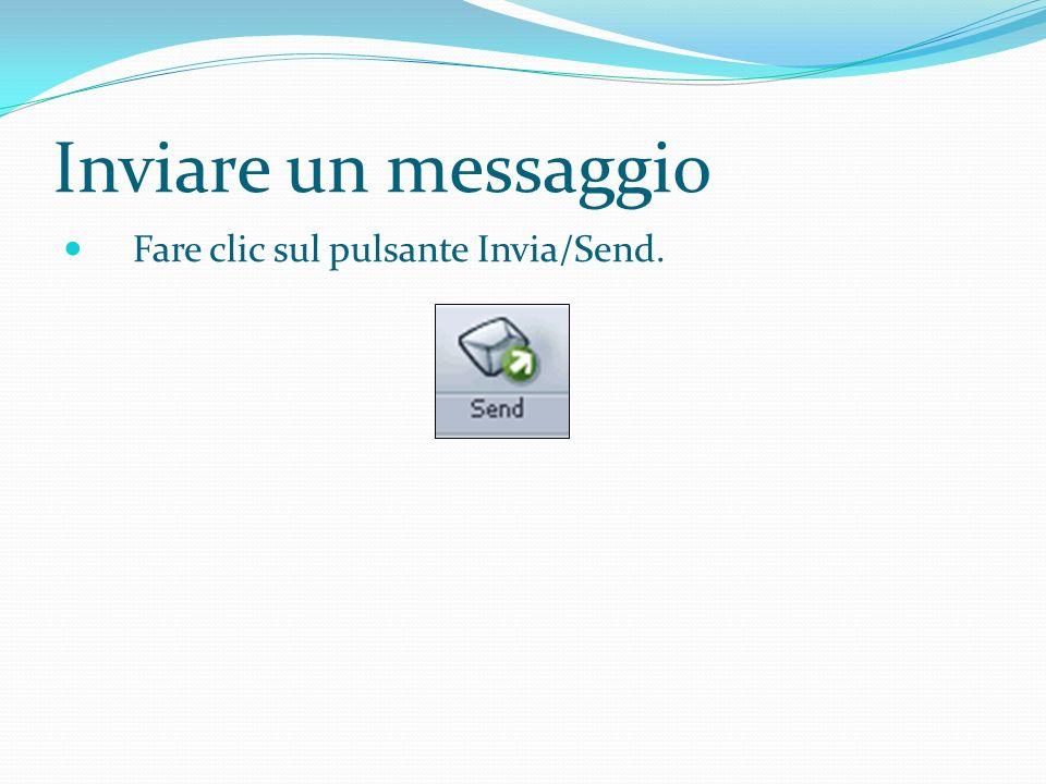 Inviare un messaggio Fare clic sul pulsante Invia/Send.
