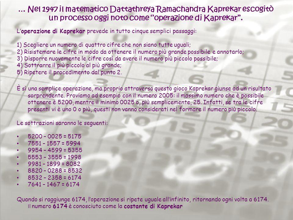 … Nel 1947 il matematico Dattathreya Ramachandra Kaprekar escogitò un processo oggi noto come ''operazione di Kaprekar''.