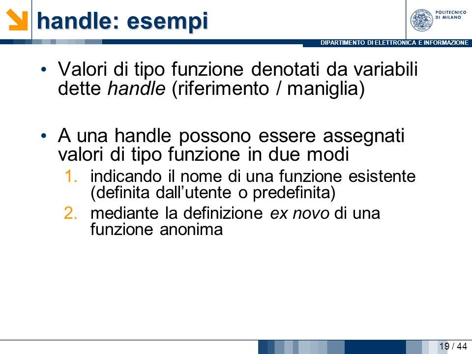 handle: esempi Valori di tipo funzione denotati da variabili dette handle (riferimento / maniglia)