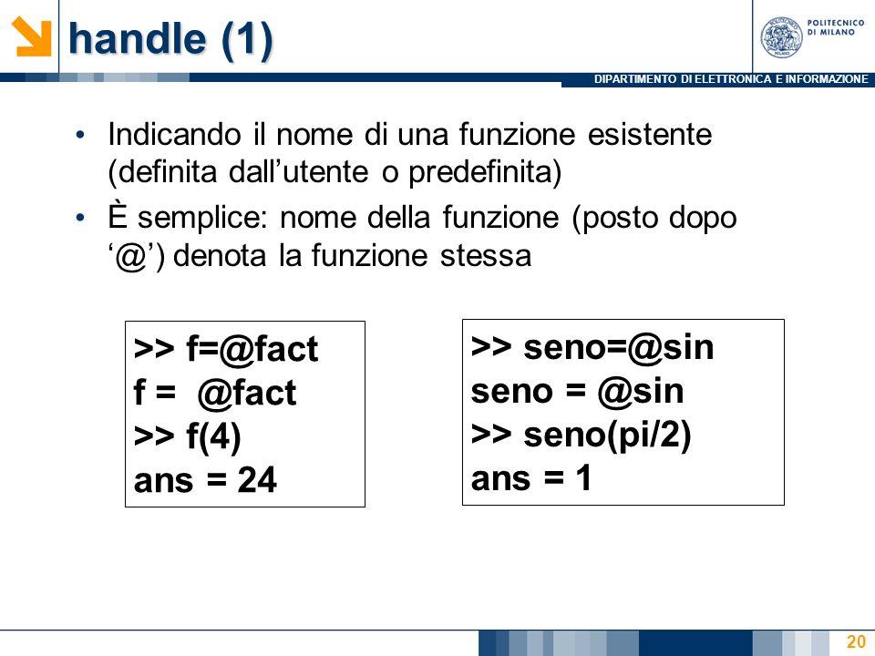 handle (1) >> f=@fact >> seno=@sin f = @fact seno = @sin