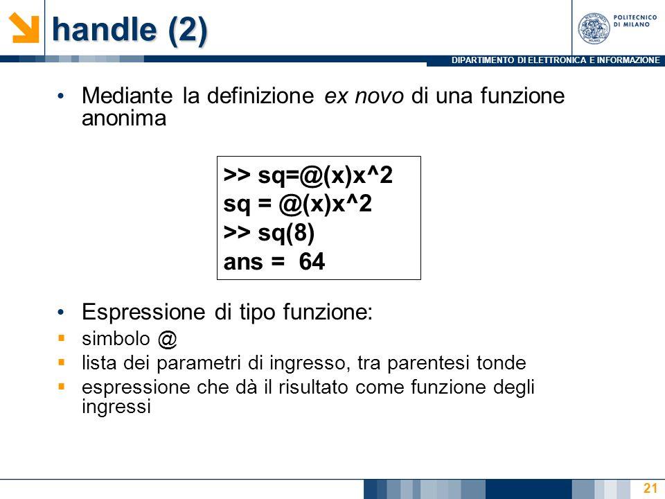 handle (2) >> sq=@(x)x^2 sq = @(x)x^2 >> sq(8) ans = 64