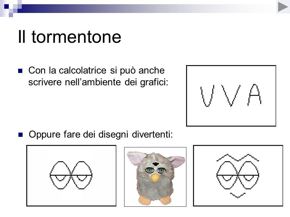 Il tormentone Con la calcolatrice si può anche scrivere nell'ambiente dei grafici: Oppure fare dei disegni divertenti: