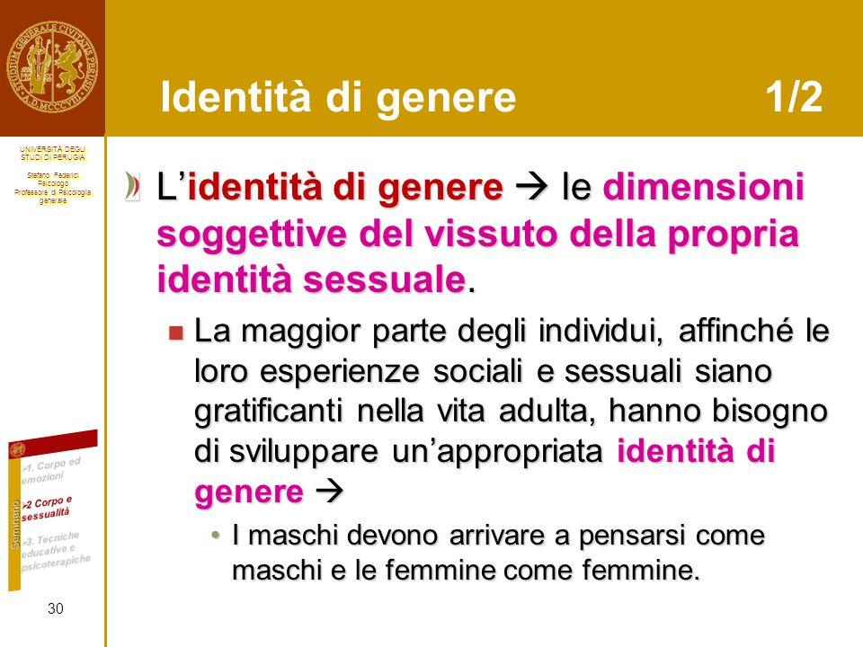 Identità di genere 1/2 L'identità di genere  le dimensioni soggettive del vissuto della propria identità sessuale.