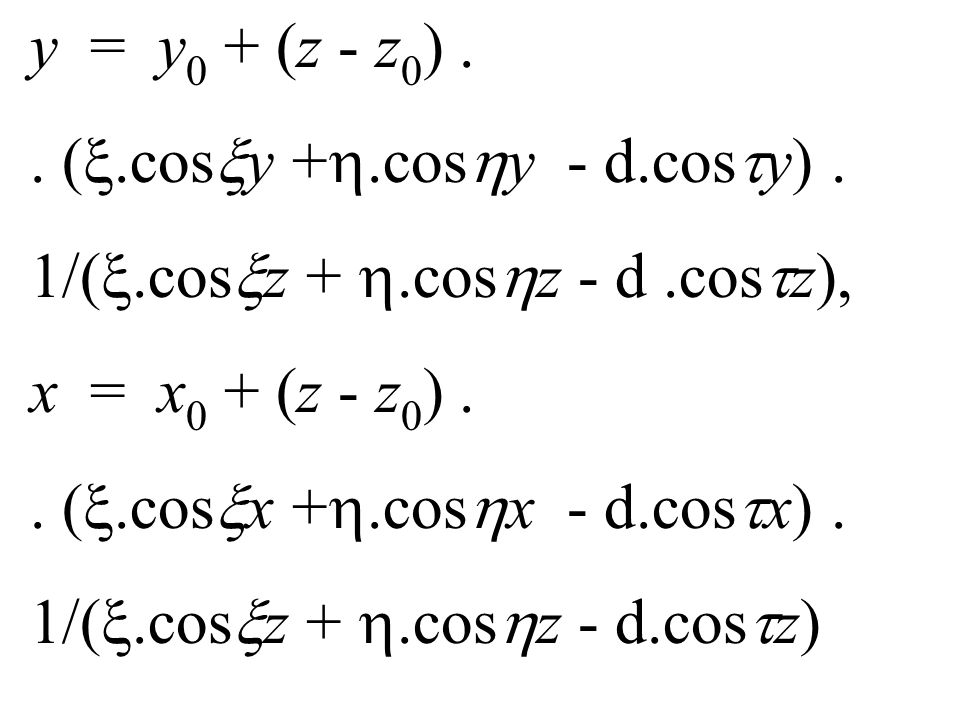 y = y0 + (z - z0) .. (.cosy +.cosy - d.cosy) . 1/(.cosz + .cosz - d .cosz), x = x0 + (z - z0) .