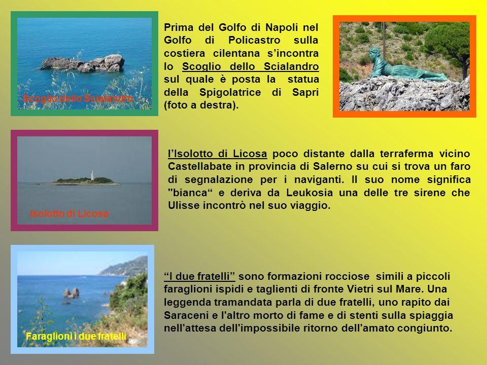 Prima del Golfo di Napoli nel Golfo di Policastro sulla costiera cilentana s'incontra lo Scoglio dello Scialandro sul quale è posta la statua della Spigolatrice di Sapri (foto a destra).