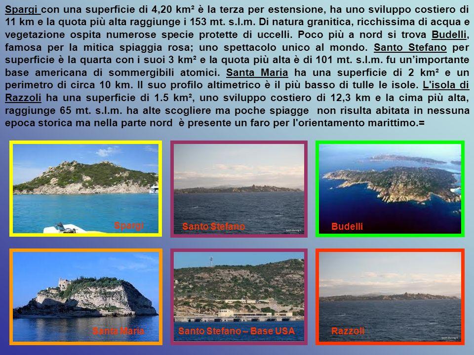 Spargi con una superficie di 4,20 km² è la terza per estensione, ha uno sviluppo costiero di 11 km e la quota più alta raggiunge i 153 mt. s.l.m. Di natura granitica, ricchissima di acqua e vegetazione ospita numerose specie protette di uccelli. Poco più a nord si trova Budelli, famosa per la mitica spiaggia rosa; uno spettacolo unico al mondo. Santo Stefano per superficie è la quarta con i suoi 3 km² e la quota più alta è di 101 mt. s.l.m. fu un'importante base americana di sommergibili atomici. Santa Maria ha una superficie di 2 km² e un perimetro di circa 10 km. Il suo profilo altimetrico è il più basso di tulle le isole. L isola di Razzoli ha una superficie di 1.5 km², uno sviluppo costiero di 12,3 km e la cima più alta, raggiunge 65 mt. s.l.m. ha alte scogliere ma poche spiagge non risulta abitata in nessuna epoca storica ma nella parte nord è presente un faro per l orientamento marittimo.=