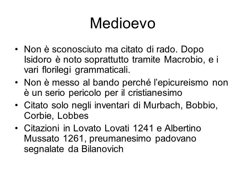 MedioevoNon è sconosciuto ma citato di rado. Dopo Isidoro è noto soprattutto tramite Macrobio, e i vari florilegi grammaticali.