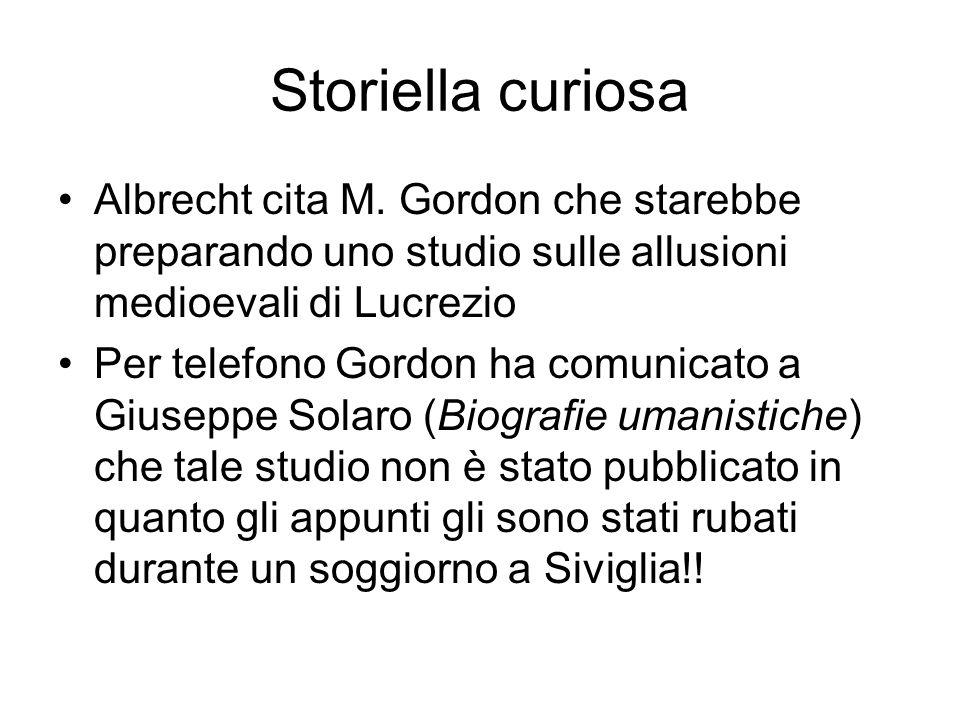 Storiella curiosaAlbrecht cita M. Gordon che starebbe preparando uno studio sulle allusioni medioevali di Lucrezio.
