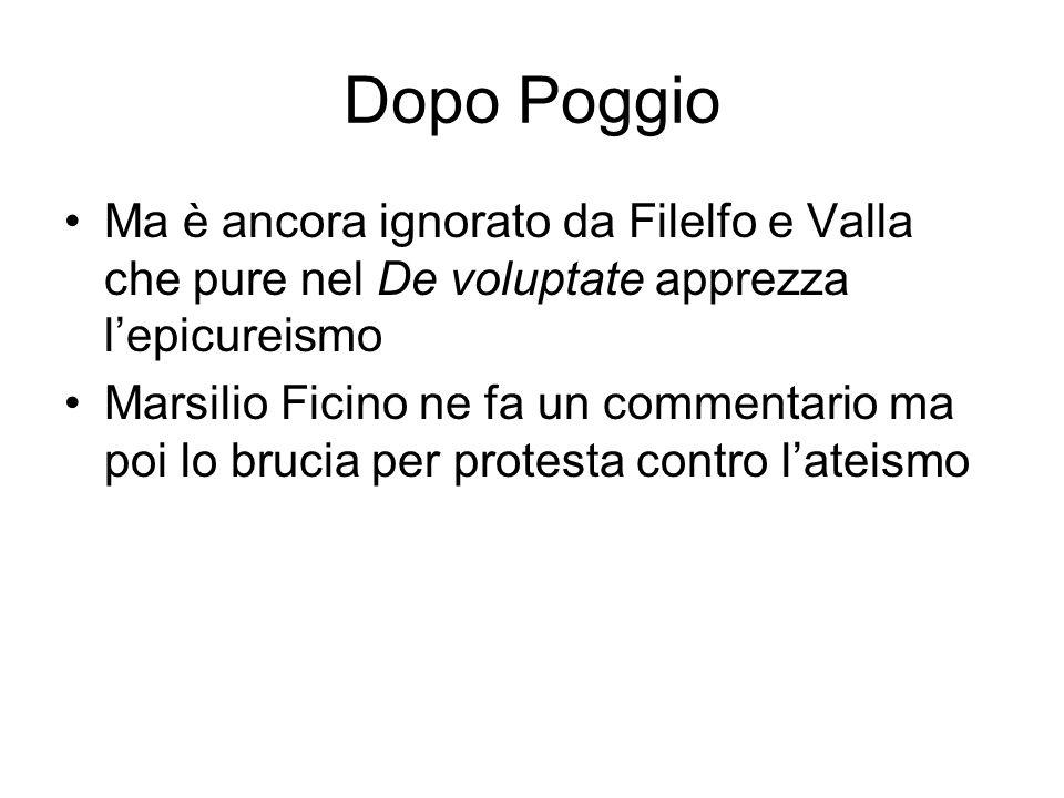 Dopo Poggio Ma è ancora ignorato da Filelfo e Valla che pure nel De voluptate apprezza l'epicureismo.