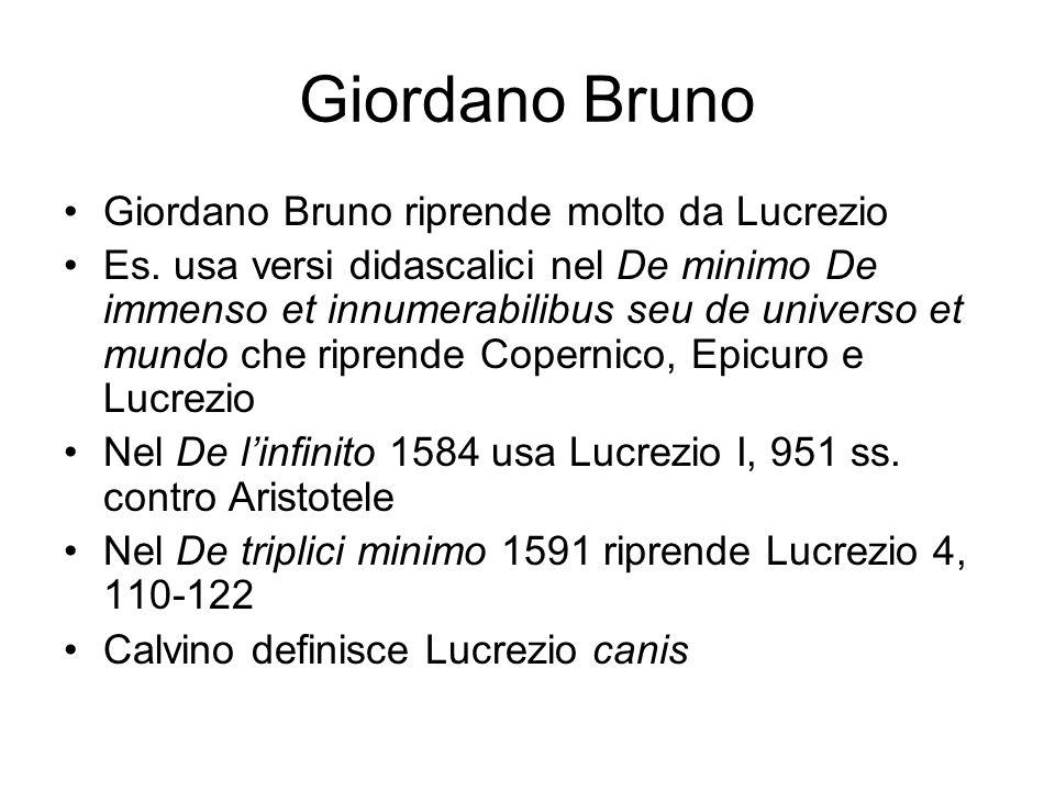 Giordano Bruno Giordano Bruno riprende molto da Lucrezio