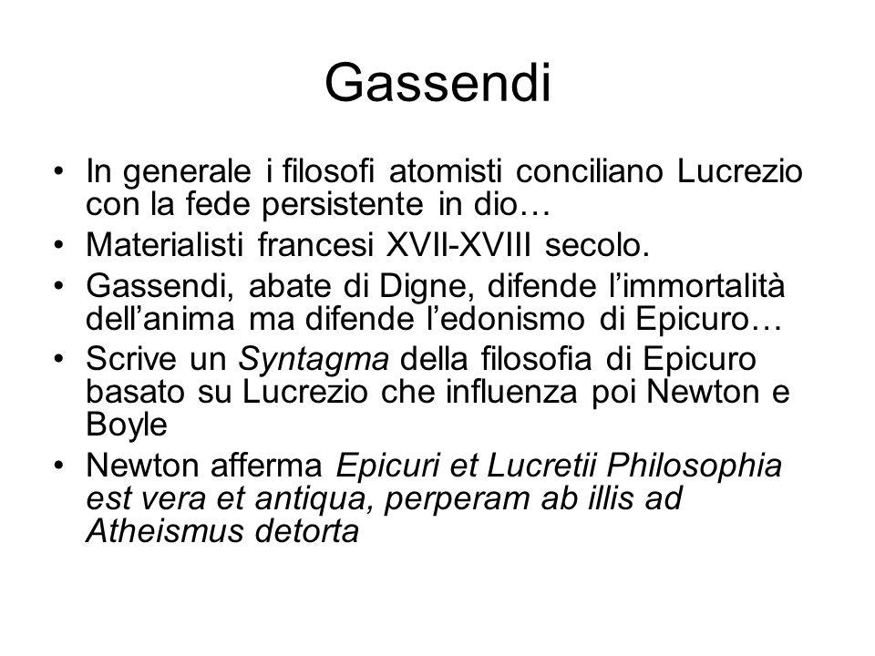 Gassendi In generale i filosofi atomisti conciliano Lucrezio con la fede persistente in dio… Materialisti francesi XVII-XVIII secolo.