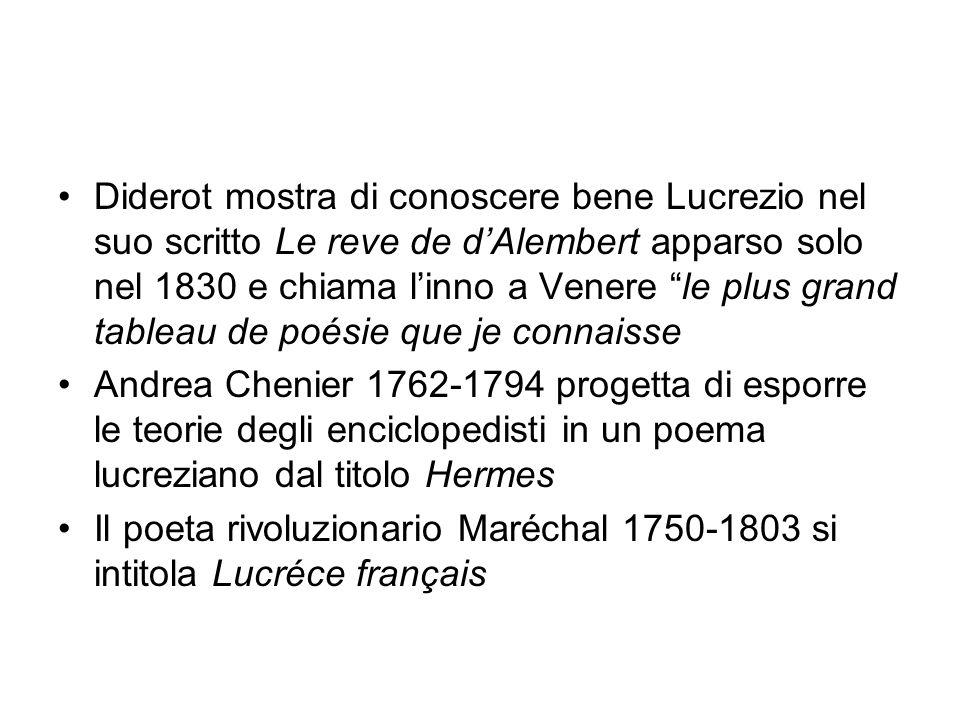 Diderot mostra di conoscere bene Lucrezio nel suo scritto Le reve de d'Alembert apparso solo nel 1830 e chiama l'inno a Venere le plus grand tableau de poésie que je connaisse