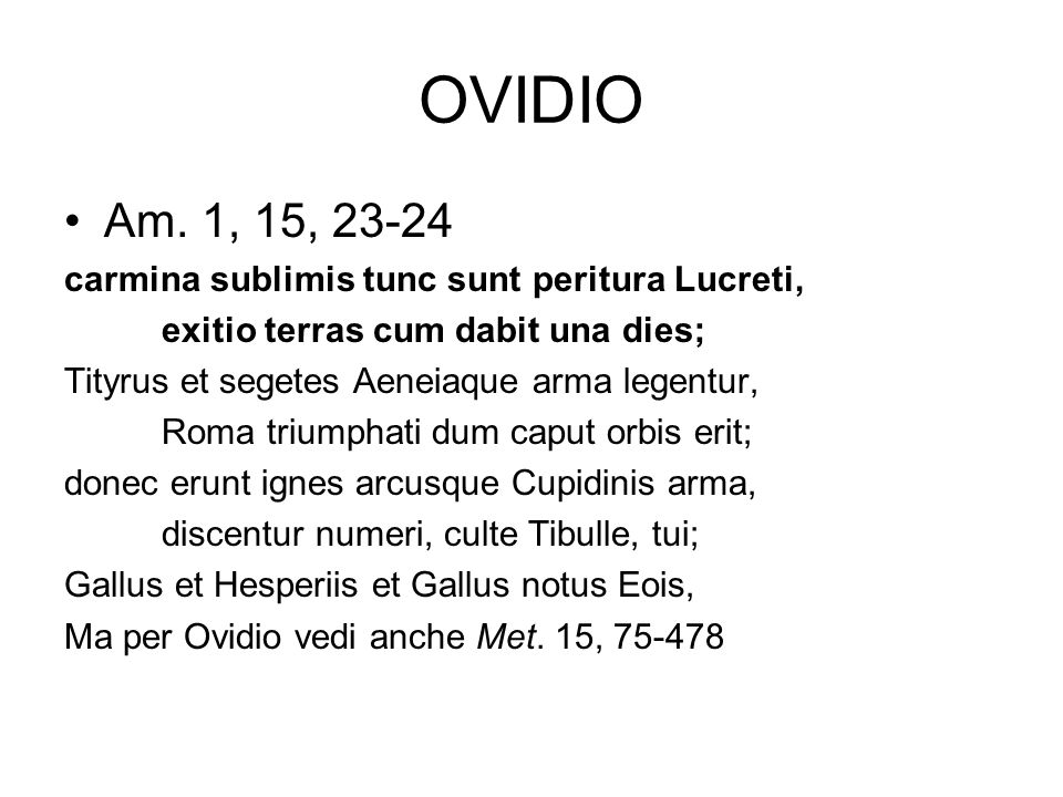 OVIDIO Am. 1, 15, 23-24 carmina sublimis tunc sunt peritura Lucreti,
