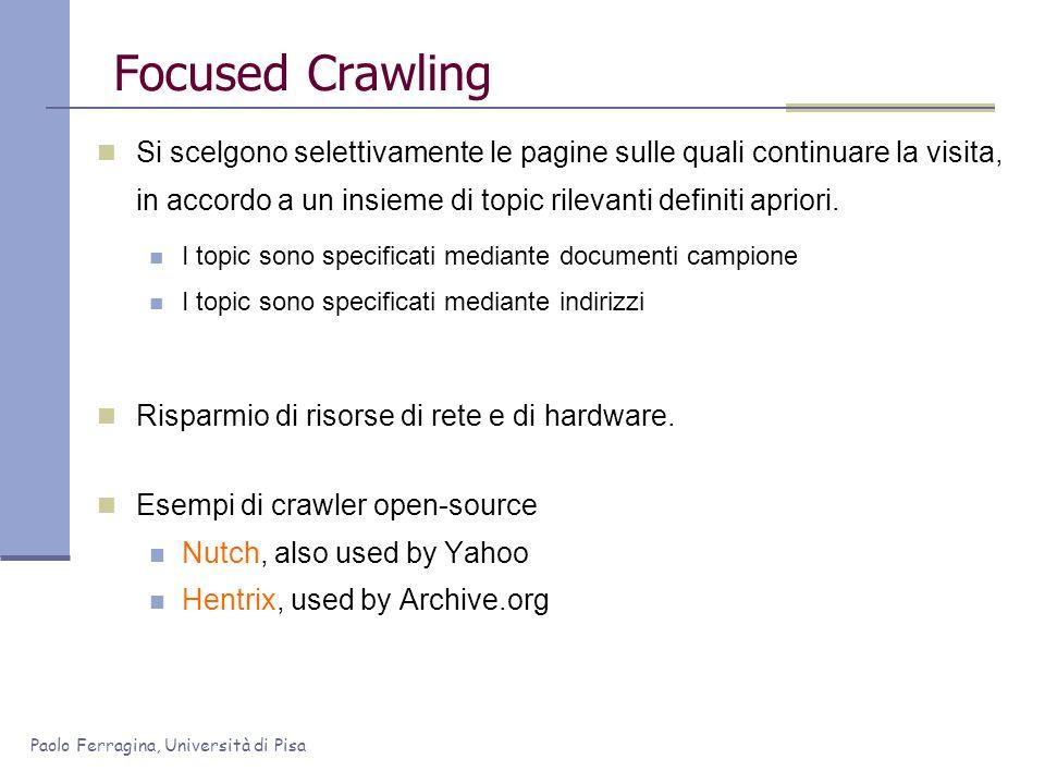 Focused Crawling Si scelgono selettivamente le pagine sulle quali continuare la visita, in accordo a un insieme di topic rilevanti definiti apriori.