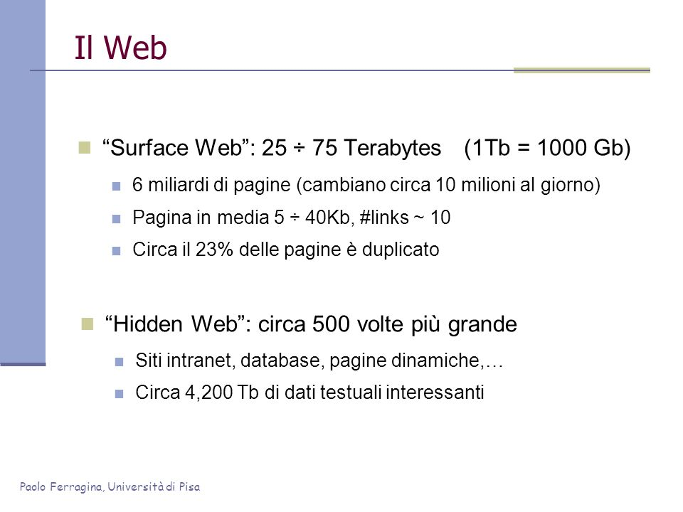 Il Web Surface Web : 25 ÷ 75 Terabytes (1Tb = 1000 Gb)