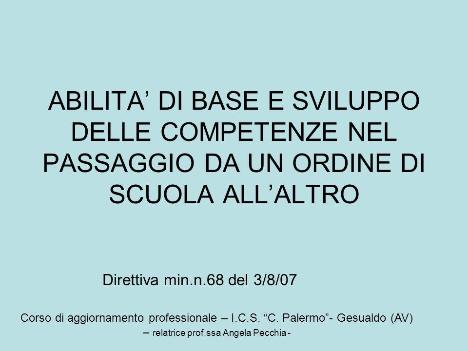 ABILITA' DI BASE E SVILUPPO DELLE COMPETENZE NEL PASSAGGIO DA UN ORDINE DI SCUOLA ALL'ALTRO