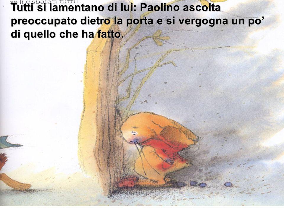 Tutti si lamentano di lui: Paolino ascolta preoccupato dietro la porta e si vergogna un po' di quello che ha fatto.