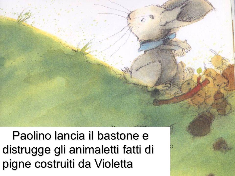 Paolino lancia il bastone e distrugge gli animaletti fatti di pigne costruiti da Violetta