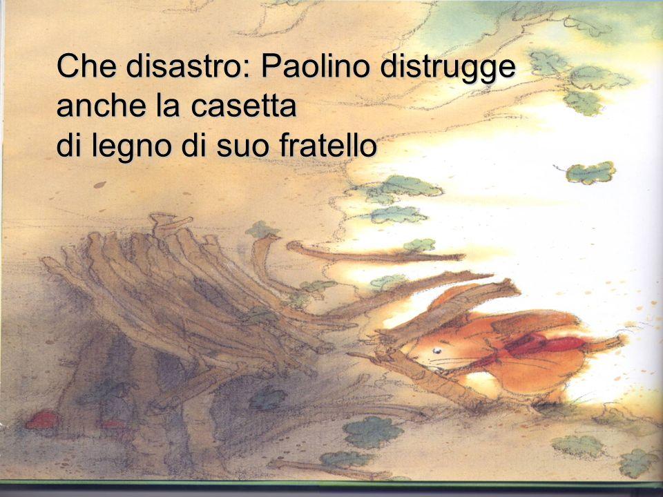 Che disastro: Paolino distrugge anche la casetta