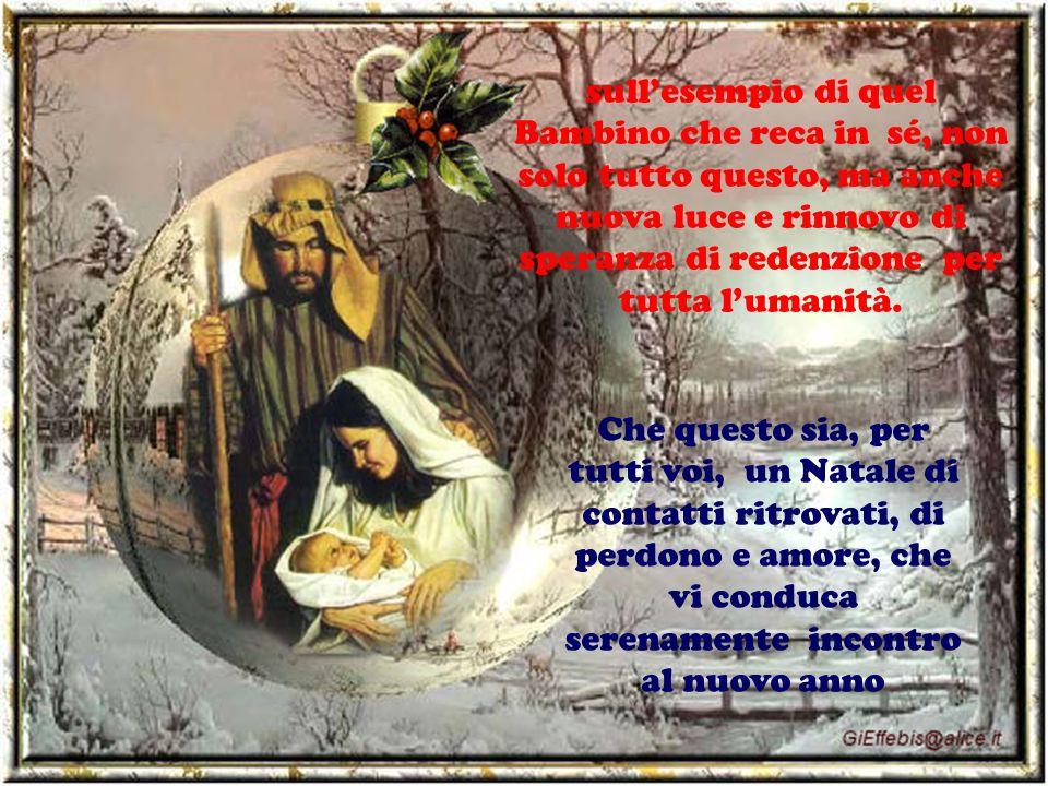 sull'esempio di quel Bambino che reca in sé, non solo tutto questo, ma anche nuova luce e rinnovo di speranza di redenzione per tutta l'umanità.