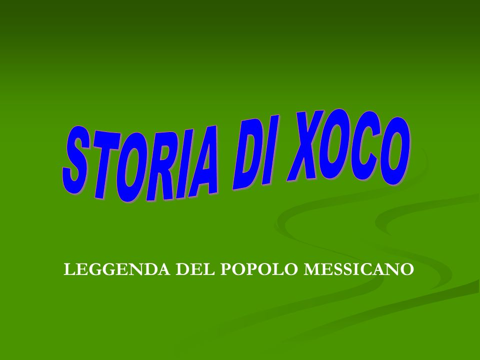STORIA DI XOCO LEGGENDA DEL POPOLO MESSICANO