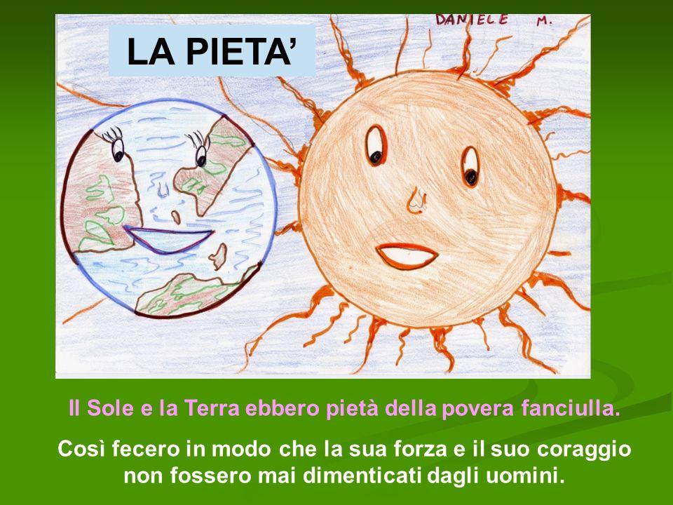 Il Sole e la Terra ebbero pietà della povera fanciulla.
