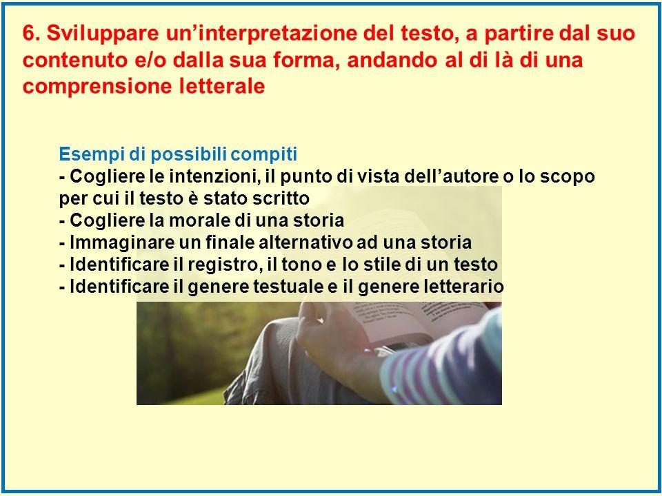6. Sviluppare un'interpretazione del testo, a partire dal suo contenuto e/o dalla sua forma, andando al di là di una comprensione letterale
