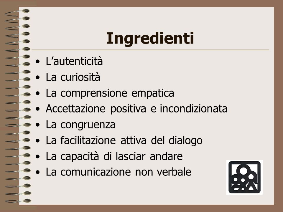 Ingredienti L'autenticità La curiosità La comprensione empatica