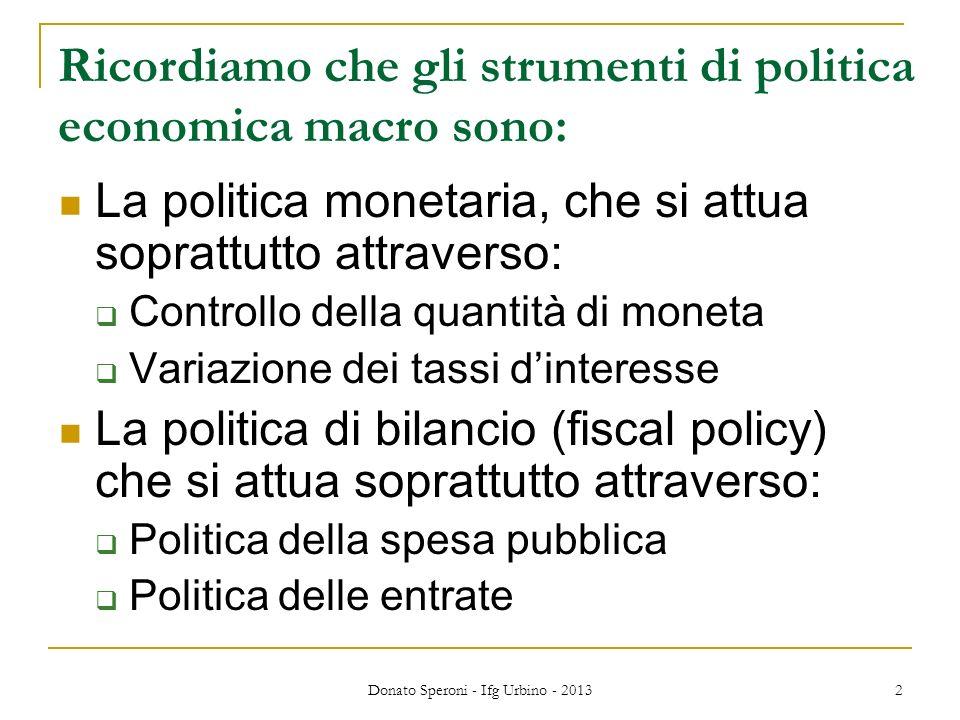 Ricordiamo che gli strumenti di politica economica macro sono: