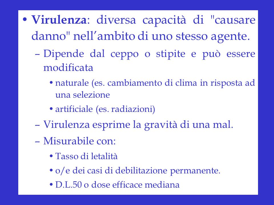 Virulenza: diversa capacità di causare danno nell'ambito di uno stesso agente.