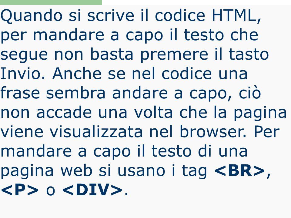 Quando si scrive il codice HTML, per mandare a capo il testo che segue non basta premere il tasto Invio.