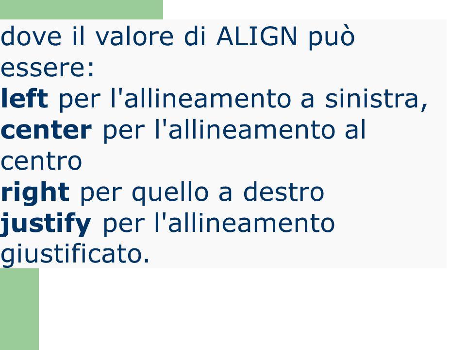dove il valore di ALIGN può essere: