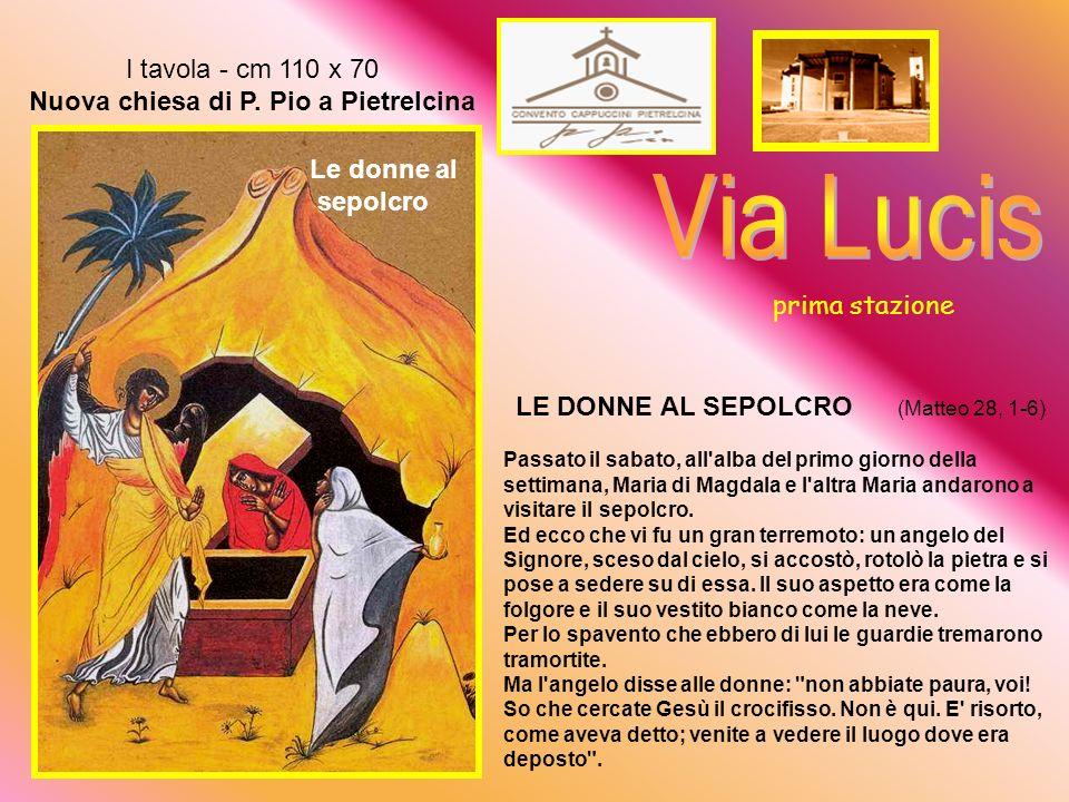 Via Lucis I tavola - cm 110 x 70 Nuova chiesa di P. Pio a Pietrelcina