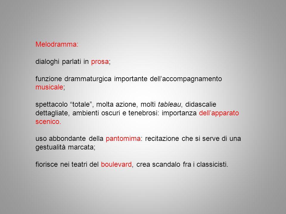 Melodramma: dialoghi parlati in prosa; funzione drammaturgica importante dell'accompagnamento musicale;