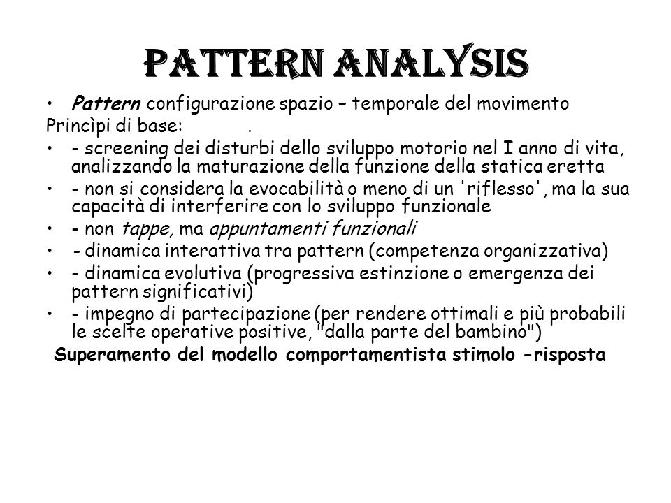 Pattern analysis Pattern configurazione spazio – temporale del movimento. Princìpi di base: .