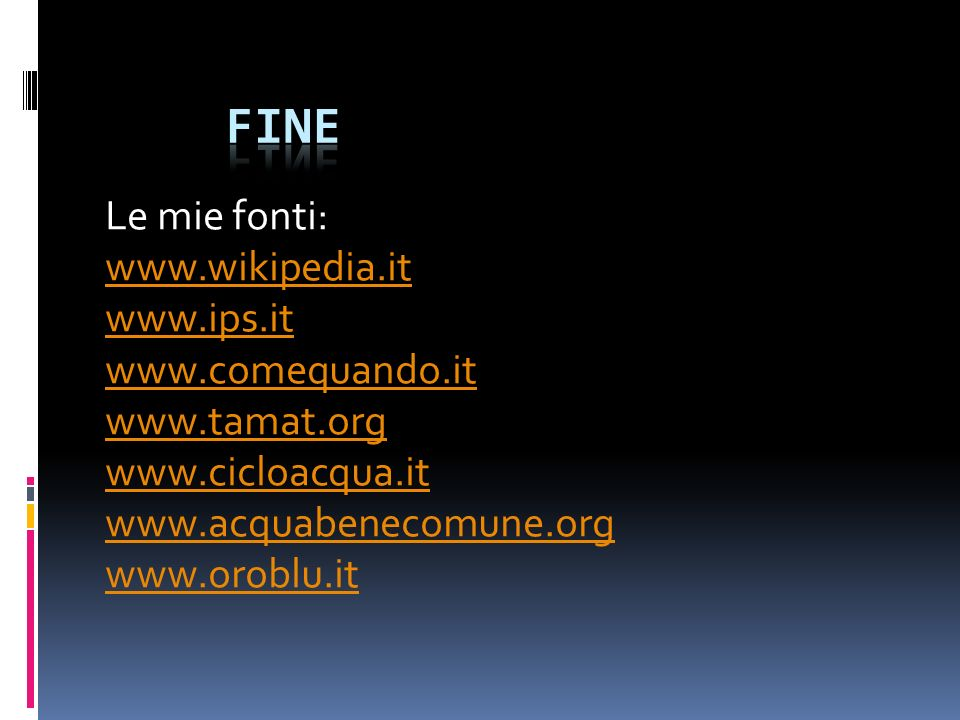 Fine Le mie fonti: www.wikipedia.it www.ips.it www.comequando.it