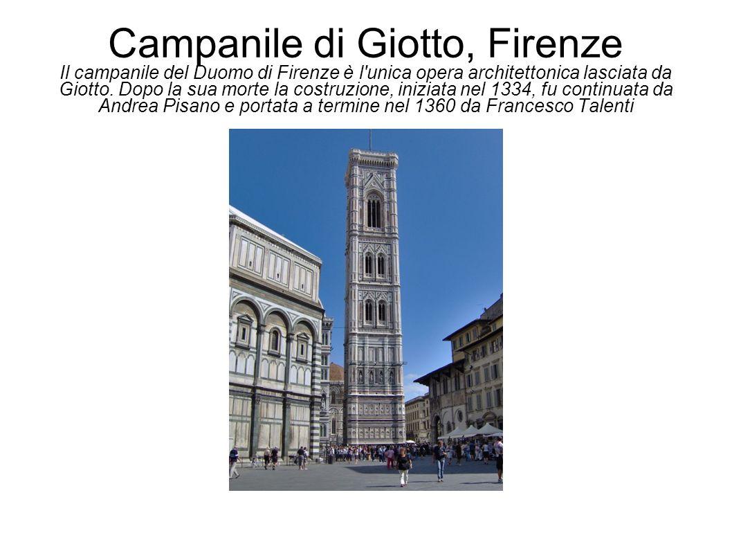 Campanile di Giotto, Firenze Il campanile del Duomo di Firenze è l unica opera architettonica lasciata da Giotto.