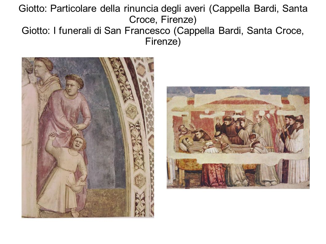 Giotto: Particolare della rinuncia degli averi (Cappella Bardi, Santa Croce, Firenze) Giotto: I funerali di San Francesco (Cappella Bardi, Santa Croce, Firenze)