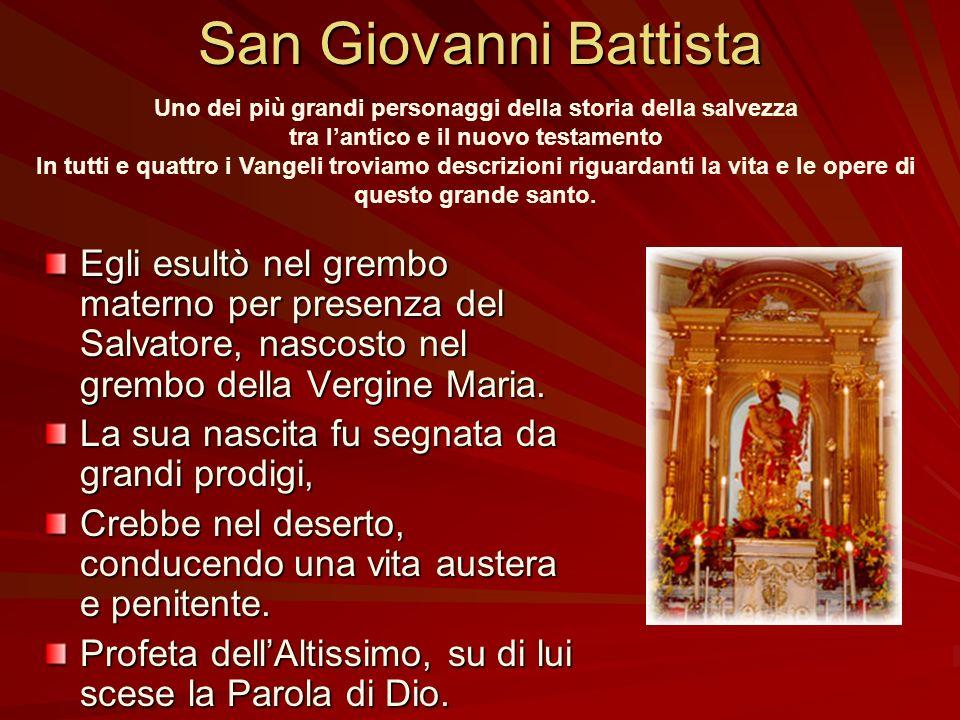 San Giovanni Battista Uno dei più grandi personaggi della storia della salvezza. tra l'antico e il nuovo testamento.
