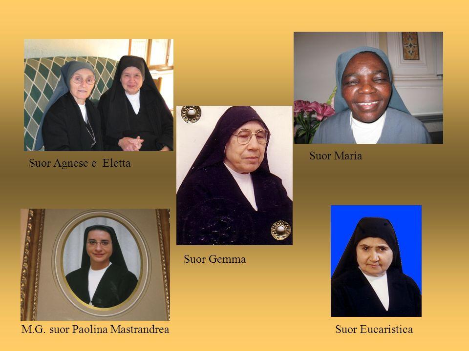 Suor Maria Suor Agnese e Eletta Suor Gemma M.G. suor Paolina Mastrandrea Suor Eucaristica