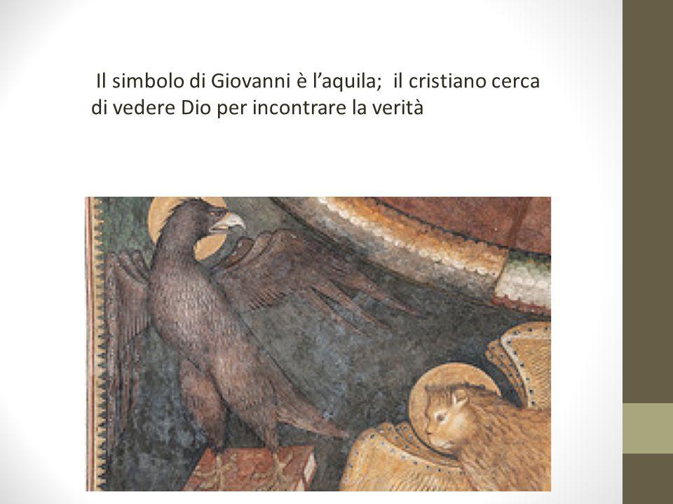Il simbolo di Giovanni è l'aquila; il cristiano cerca di vedere Dio per incontrare la verità
